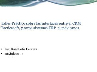 Taller  Práctico sobre las interfaces entre el CRM  Tacticasoft , y otros sistemas  ERP´s , mexicanos