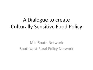 A Dialogue to create  Culturally Sensitive Food Policy