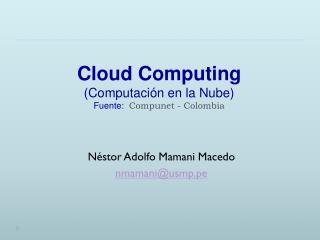 Cloud Computing  (Computación en la Nube) Fuente:  Compunet  - Colombia