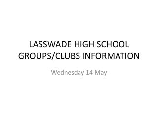 LASSWADE HIGH SCHOOL GROUPS/CLUBS INFORMATION