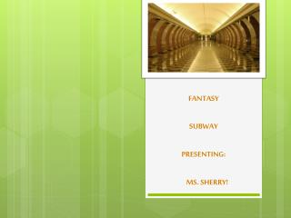 FANTASY SUBWAY PRESENTING:     MS. SHERRY!