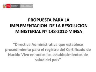 PROPUESTA  PARA LA IMPLEMENTACION  DE LA RESOLUCION  MINISTERIAL Nº148-2012-MINSA