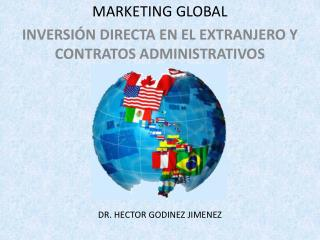 MARKETING GLOBAL INVERSI�N DIRECTA EN EL EXTRANJERO Y CONTRATOS ADMINISTRATIVOS DR. HECTOR GODINEZ JIMENEZ