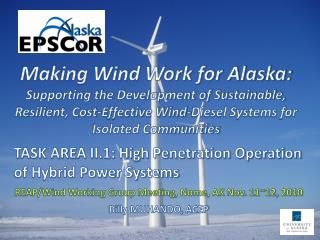 Making Wind Work for Alaska:  Supporting the Development of Sustainable,      Resilient, Cost-Effective Wind-Diesel Sys