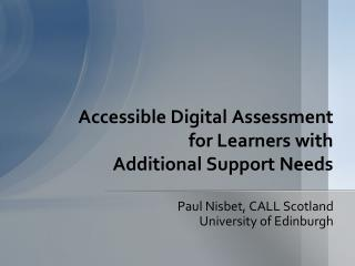 Accessible Digital Assessment  for  Learners with  Additional  Support Needs