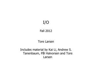 Tore Larsen Includes material  by Kai Li,  Andrew S.  Tanenbaum ,  Pål  Halvorsen and Tore Larsen