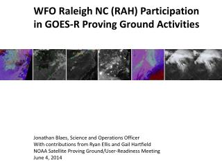 WFO  Raleigh NC (RAH) Participation  in  GOES-R  Proving  Ground Activities