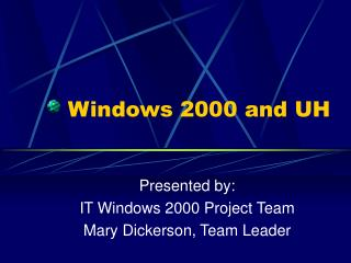 Windows 2000 and UH Presented by: