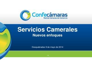 Servicios  Camerales Nuevos  enfoques Dosquebradas 9 de mayo de 2014  .