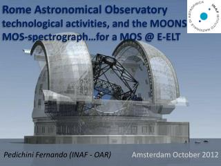 Rome Astronomical Observatory technological activities, and the MOONS MOS-spectrograph�for a MOS @ E-ELT
