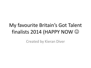 My favourite Britain's Got Talent finalists 2014 (HAPPY NOW  