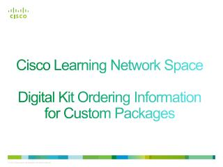 Cisco Learning Network Space Digital Kit Ordering Information for  Custom Packages