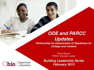 ODE and PARCC Updates Partnership for Assessment of Readiness for College and Careers Elaine Barkan PARCC Educator Lead