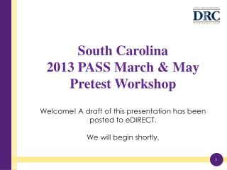 South Carolina  2013 PASS March & May Pretest Workshop Welcome! A draft of this presentation has been posted to  eDIREC
