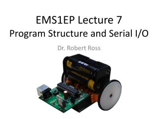 EMS1EP  Lecture  7 Program Structure and Serial I/O