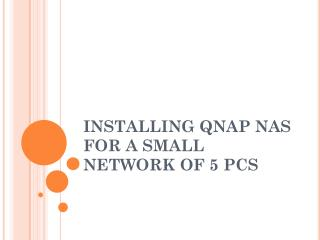 INSTALLING  QNAP  NAS FOR A SMALL NETWORK OF 5 PCS