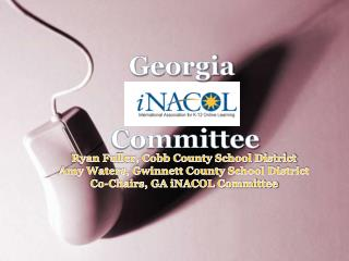 Ryan Fuller, Cobb County School District Amy Waters, Gwinnett County School District Co-Chairs, GA iNACOL Committee