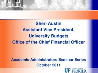 Sheri Austin Assistant Vice President,  University Budgets Office of the Chief Financial Officer Academic Administrator