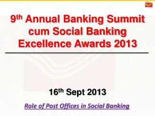 9 th  Annual Banking Summit cum Social Banking Excellence Awards 2013 16 th  Sept 2013