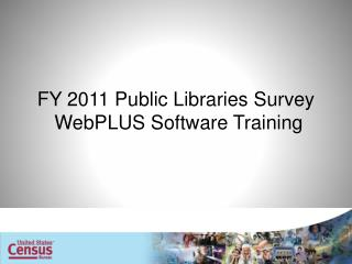 FY 2011 Public Libraries Survey WebPLUS  Software Training