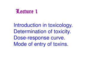 introduction in toxicology.  determination of toxicity. dose-response curve.  mode of entry of toxins.