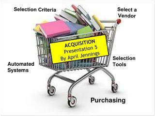 ACQUISITION Presentation 5                           By April Jennings