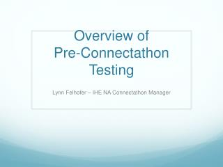 Overview of  Pre-Connectathon Testing