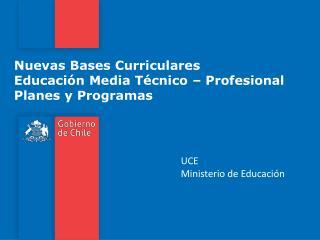 Nuevas Bases Curriculares Educación Media Técnico – Profesional Planes y Programas