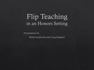 Flip Teaching  in an Honors Setting