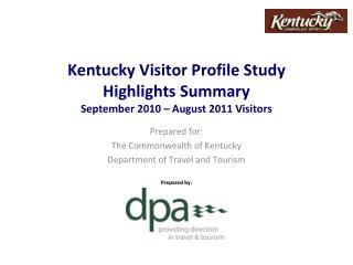 Kentucky Visitor Profile Study Highlights Summary September 2010 – August 2011 Visitors