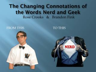 The Changing Connotations of the  W ords  N erd and Geek