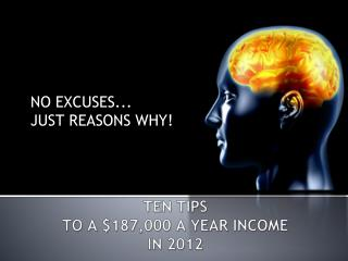 TEN TIPS                                                    TO A $187,000 A YEAR INCOME              IN 2012
