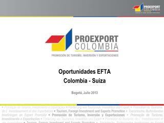 Oportunidades EFTA Colombia - Suiza Bogotá , Julio 2013