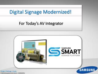 Digital Signage  Modernized!