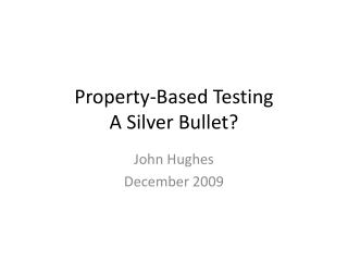 Property-Based  Testing A Silver  Bullet ?