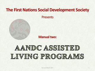 The First Nations Social Development Society Presents  Manual two:   AANDC ASSISTED  LIVING PROGRAMS