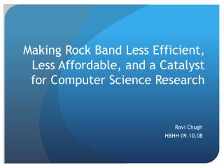 Making Rock Band Less Efficient, Less Affordable, and a Catalyst for Computer Science Research