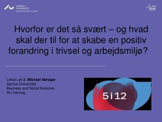 Lektor ,  ph.d. Michael Nørager Aarhus  Universitet Business and Social Sciences AU Herning