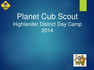 Planet Cub Scout Highlander District  Day Camp  2014