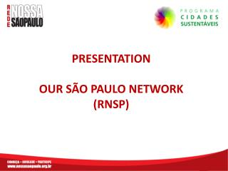 PRESENTATION OUR S�O PAULO NETWORK (RNSP)