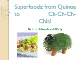 Superfoods : from Quinoa to                 Ch-Ch-Ch- Chia !