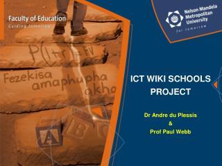 ICT WIKI SCHOOLS PROJECT Dr Andre du Plessis  &  Prof Paul Webb