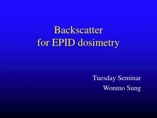 B ackscatter for  EPID  dosimetry