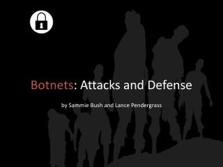 Botnets : Attacks and Defense