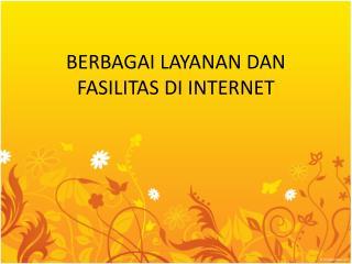 BERBAGAI LAYANAN DAN FASILITAS DI INTERNET