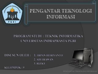 PROGRAM STUDI: TEKNIK INFORMATIKA UNIVERSITAS INDRAPRASTA PGRI DISUSUN OLEH : 1.  IRPAN HERIYANTO 2. ADI IRAWAN 3.