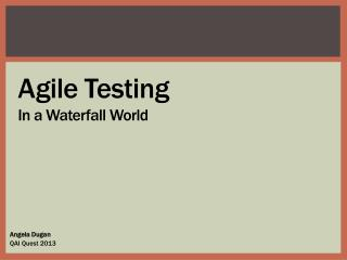 Agile Testing In a Waterfall World