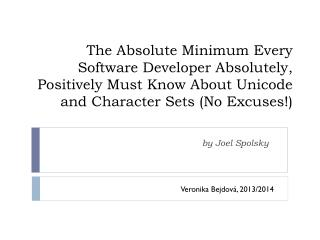 The Absolute Minimum Every Software Developer Absolutely, Positively Must Know About Unicode and Character Sets (No Exc