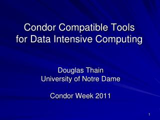 Condor Compatible Tools for Data Intensive Computing