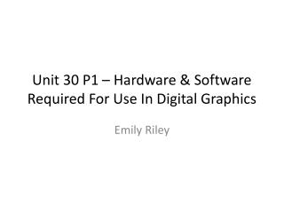 Unit 30 P1 – Hardware & Software Required For Use In Digital Graphics